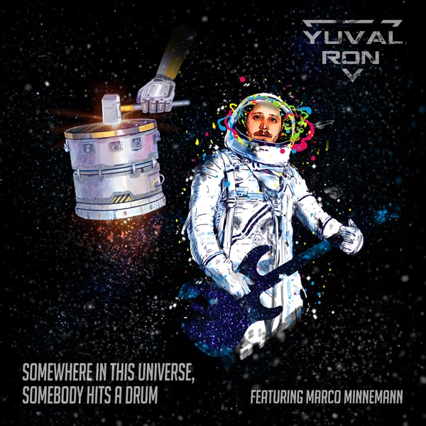 "Yuval Ron ""Somewhere in This Universe, Somebody Hits a Drum"" featuring Marco Minnemann"